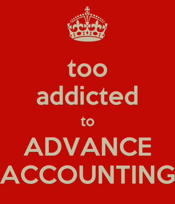 too addicted to ADVANCE ACCOUNTING