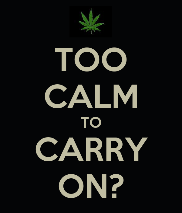 TOO CALM TO CARRY ON?