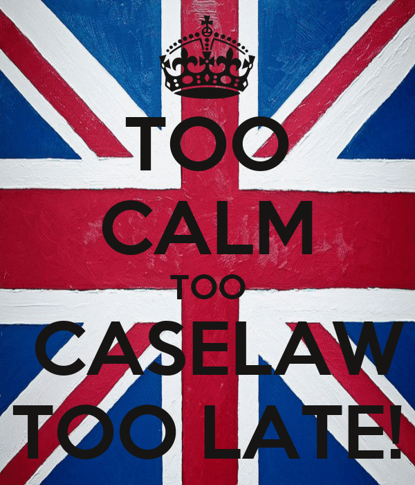 TOO CALM TOO  CASELAW TOO LATE!