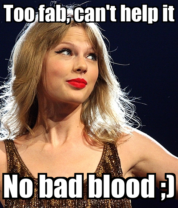 Too fab, can't help it No bad blood ;)