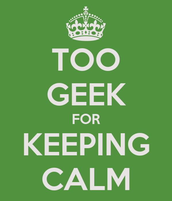 TOO GEEK FOR KEEPING CALM