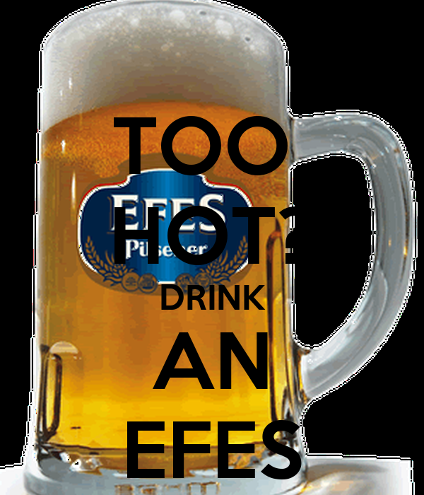 TOO  HOT? DRINK AN EFES