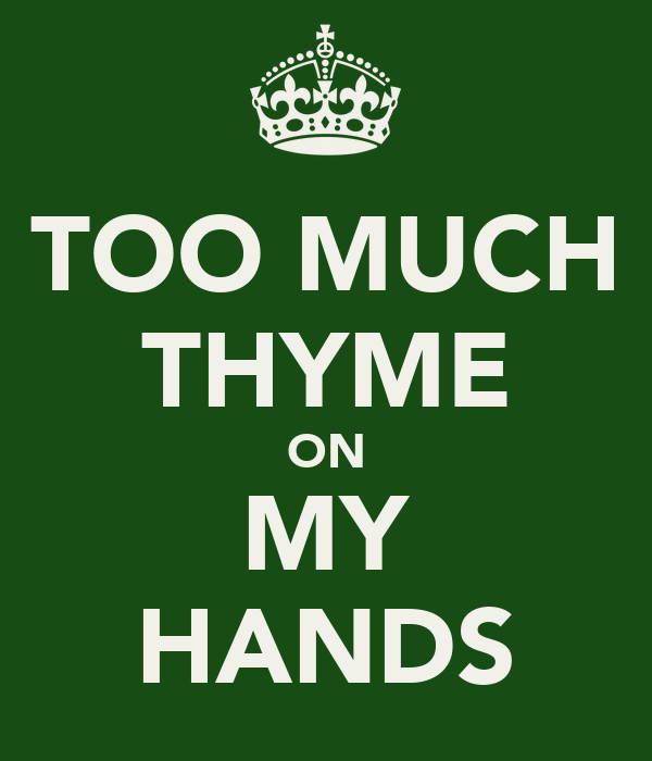 TOO MUCH THYME ON MY HANDS