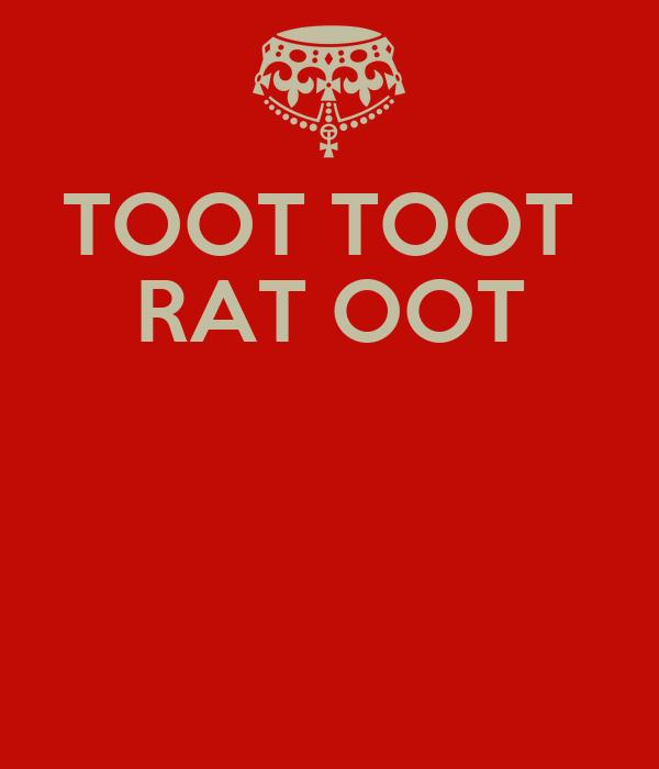 TOOT TOOT  RAT OOT