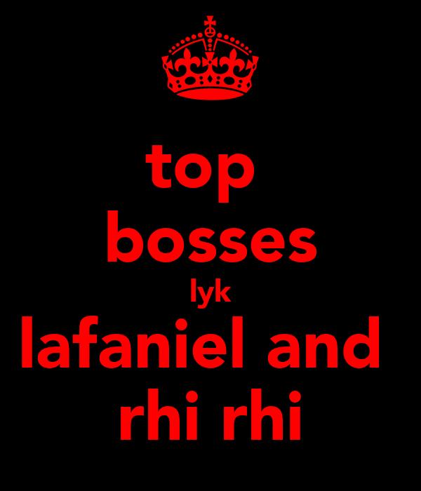 top  bosses lyk lafaniel and  rhi rhi