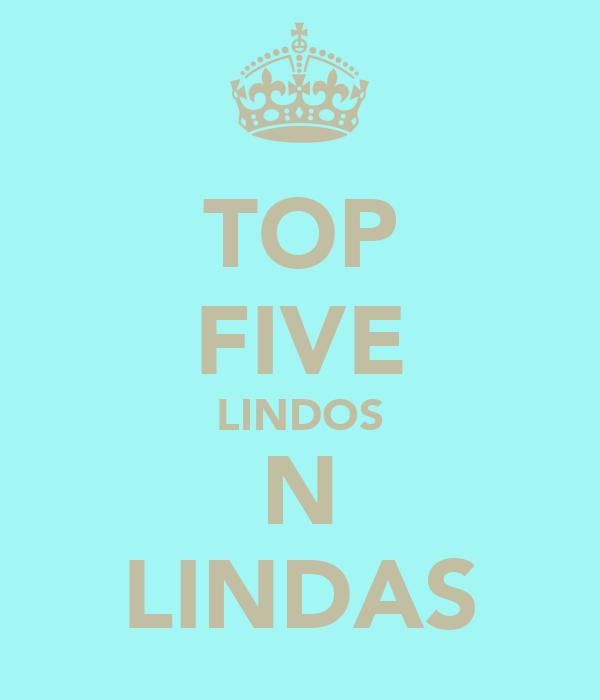 TOP FIVE LINDOS N LINDAS