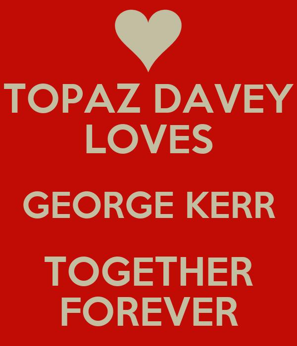 TOPAZ DAVEY LOVES GEORGE KERR TOGETHER FOREVER