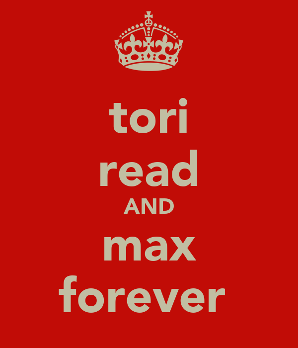 tori read AND max forever