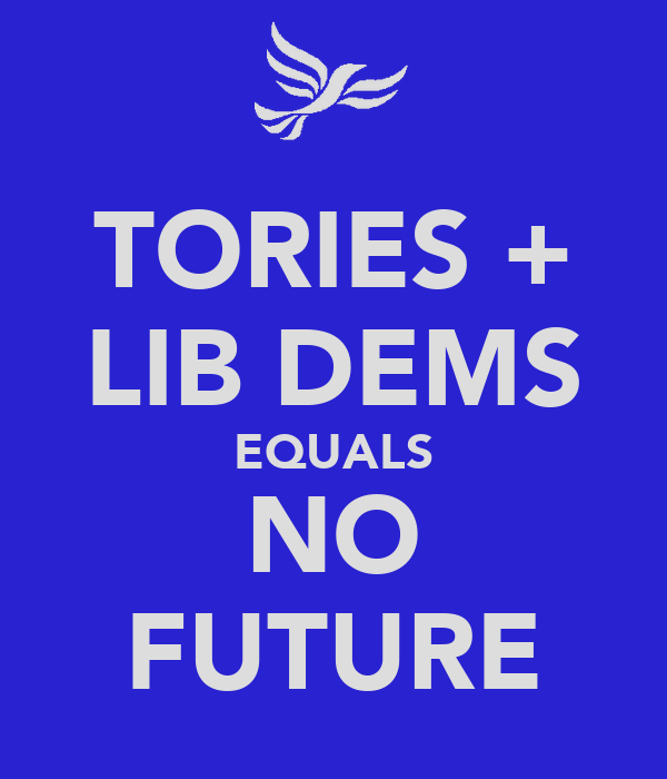 TORIES + LIB DEMS EQUALS NO FUTURE