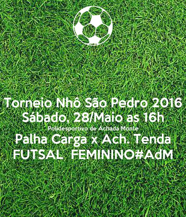 Torneio Nhô São Pedro 2016 Sábado, 28/Maio as 16h Polidesportivo de Achada Monte Palha Carga x Ach. Tenda FUTSAL  FEMININO#AdM