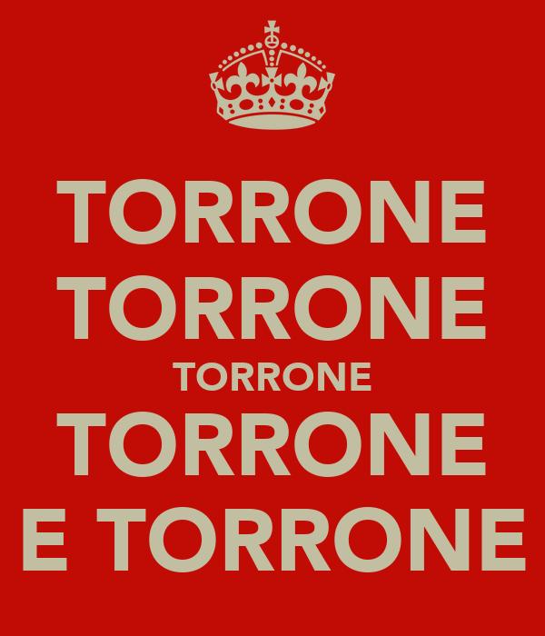 TORRONE TORRONE TORRONE TORRONE E TORRONE