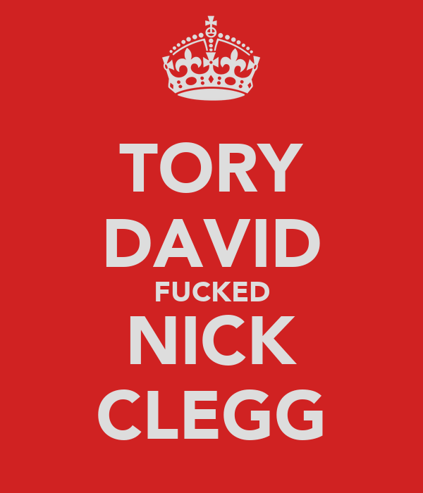 TORY DAVID FUCKED NICK CLEGG