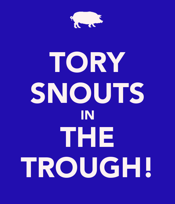 TORY SNOUTS IN THE TROUGH!