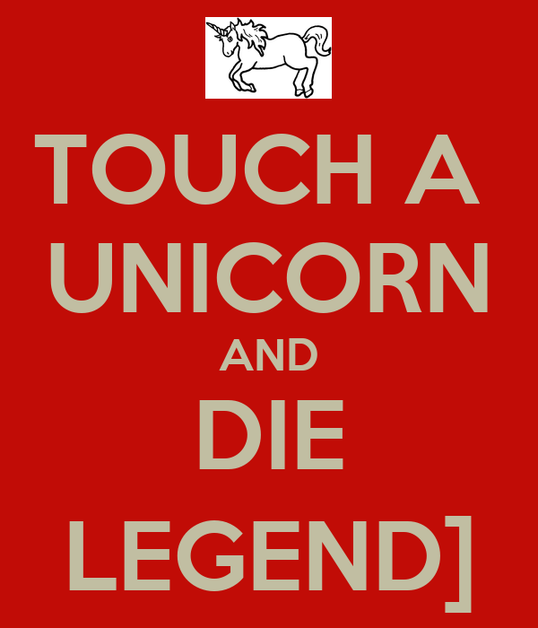 TOUCH A  UNICORN AND DIE LEGEND]