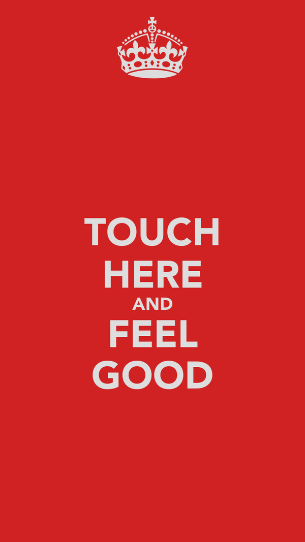 TOUCH HERE AND FEEL GOOD
