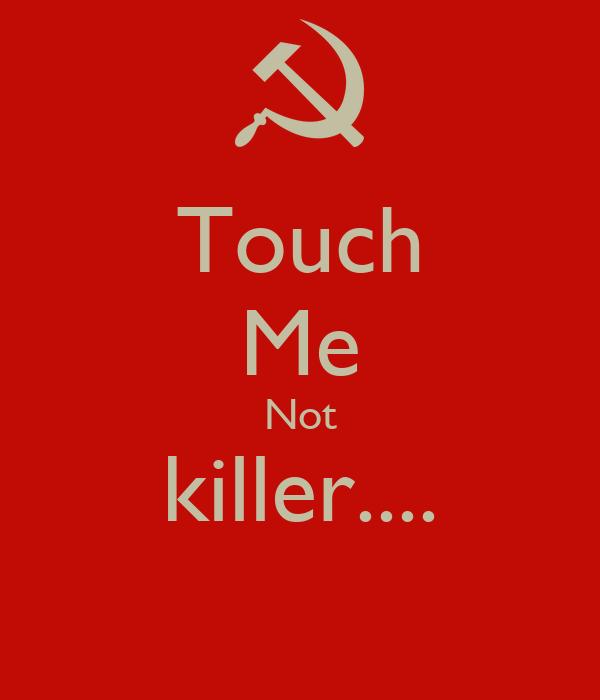 Touch Me Not killer....