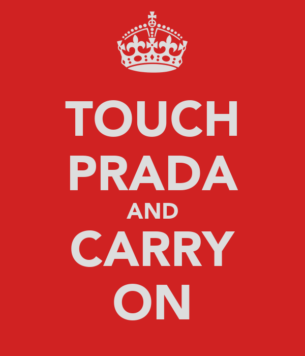 TOUCH PRADA AND CARRY ON