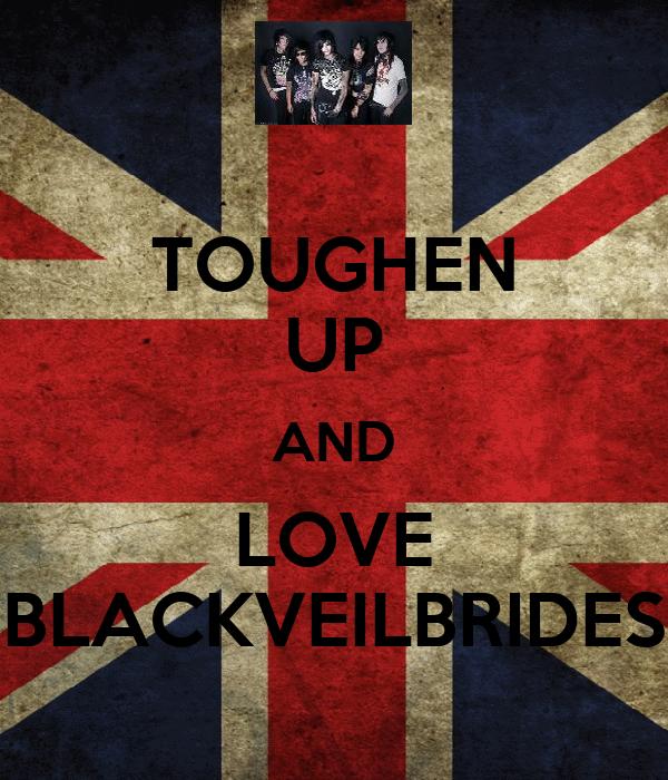 TOUGHEN UP AND LOVE BLACKVEILBRIDES