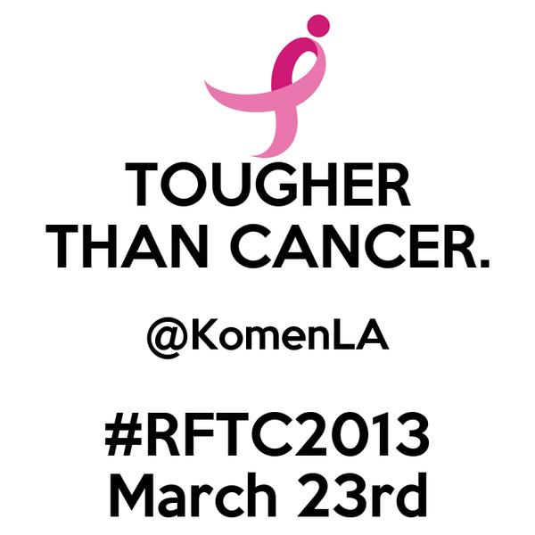 TOUGHER THAN CANCER. @KomenLA #RFTC2013 March 23rd