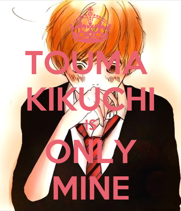 TOUMA  KIKUCHI IS ONLY MINE