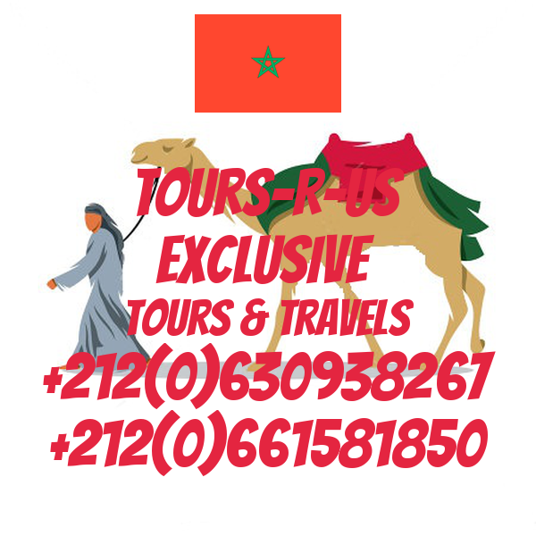 Tours-R-Us Exclusive  Tours & Travels +212(0)630938267 +212(0)661581850