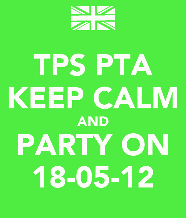 TPS PTA KEEP CALM AND PARTY ON 18-05-12