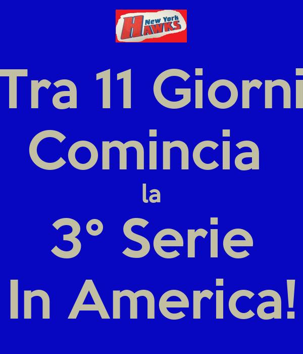 Tra 11 Giorni Comincia  la 3° Serie In America!