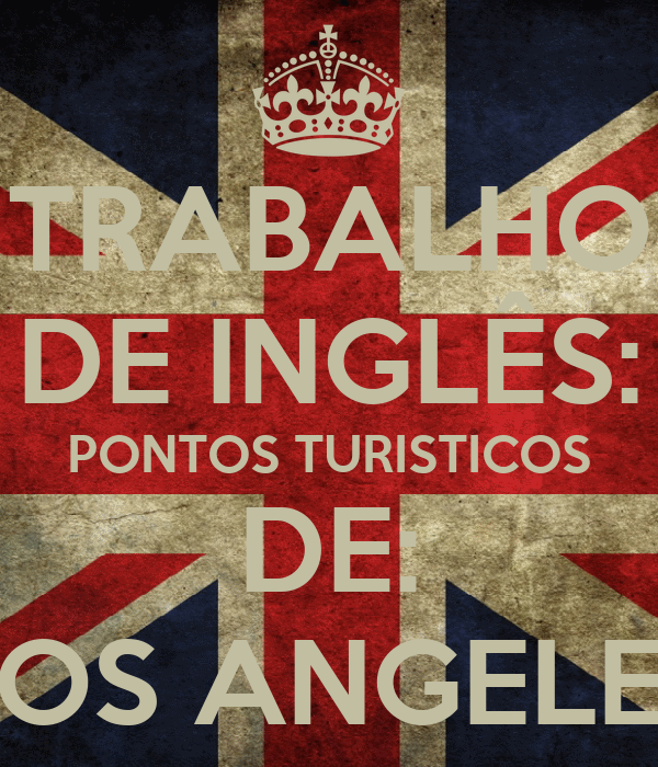 TRABALHO DE INGLÊS: PONTOS TURISTICOS DE: LOS ANGELES