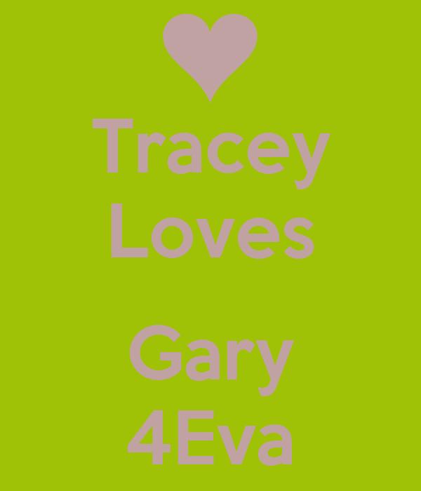 Tracey Loves  Gary 4Eva