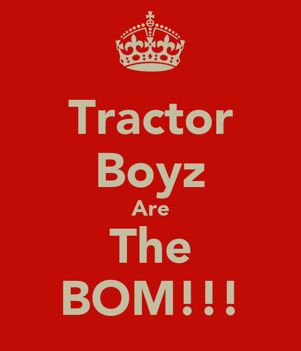 Tractor Boyz Are The BOM!!!