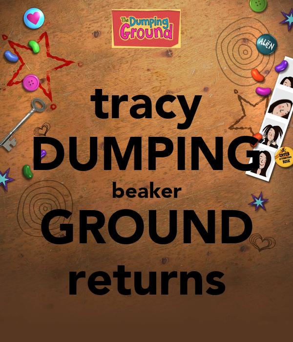 tracy DUMPING beaker GROUND returns