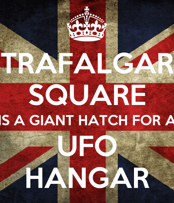 TRAFALGAR SQUARE IS A GIANT HATCH FOR A UFO HANGAR