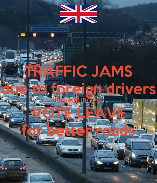 TRAFFIC JAMS due to foreign drivers from EUROPE VOTE LEAVE for better roads