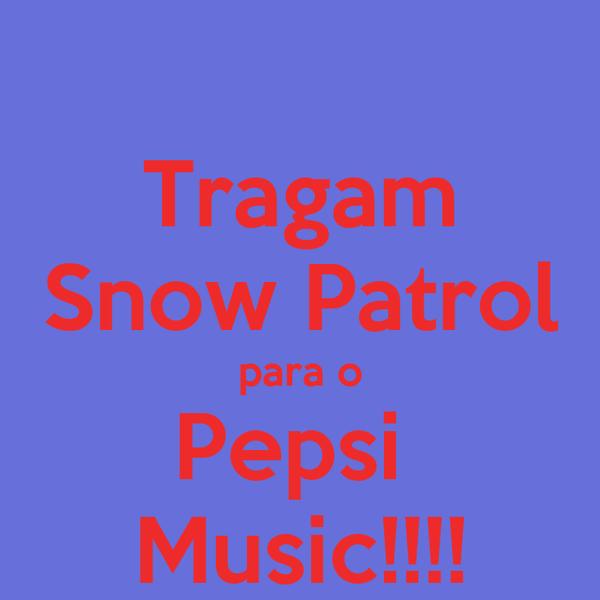 Tragam Snow Patrol para o Pepsi  Music!!!!