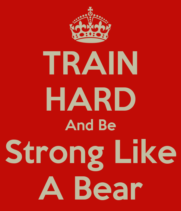 TRAIN HARD And Be Strong Like A Bear