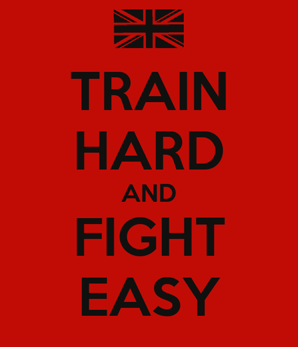 TRAIN HARD AND FIGHT EASY
