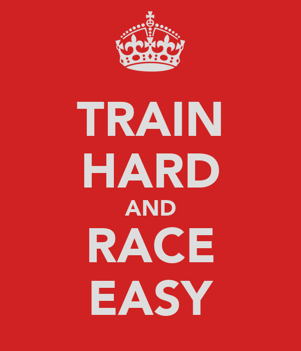 TRAIN HARD AND RACE EASY