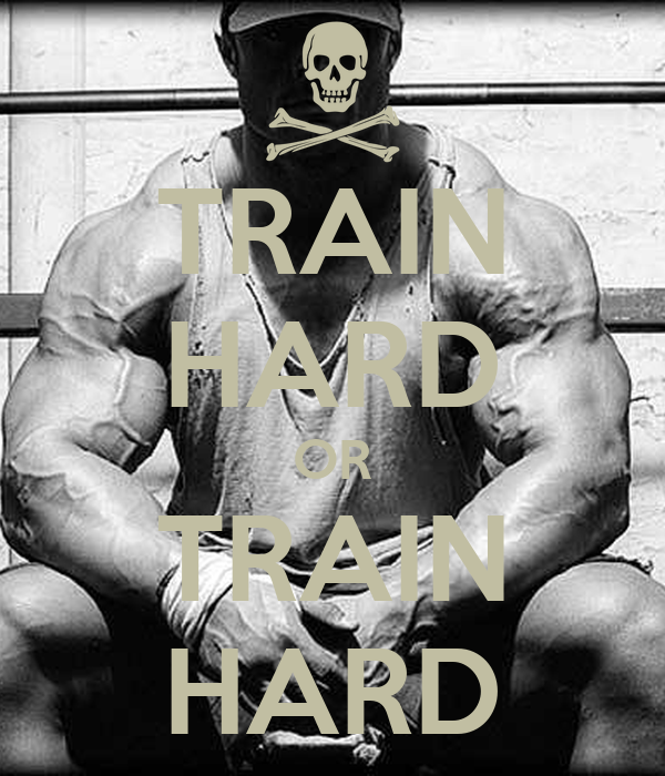 TRAIN HARD OR TRAIN HARD