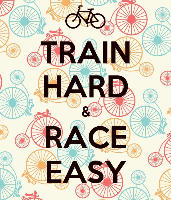 TRAIN HARD & RACE EASY