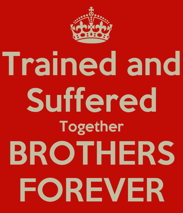 Trained and Suffered Together BROTHERS FOREVER