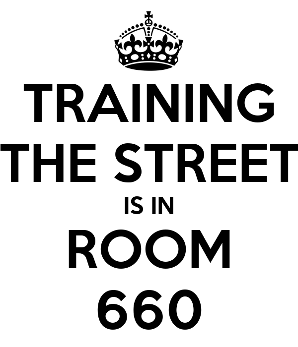 TRAINING THE STREET IS IN ROOM 660