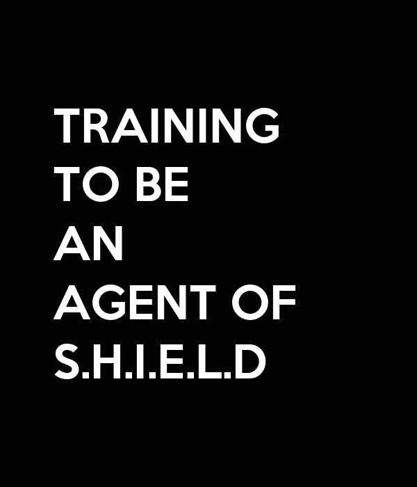 TRAINING TO BE  AN AGENT OF S.H.I.E.L.D