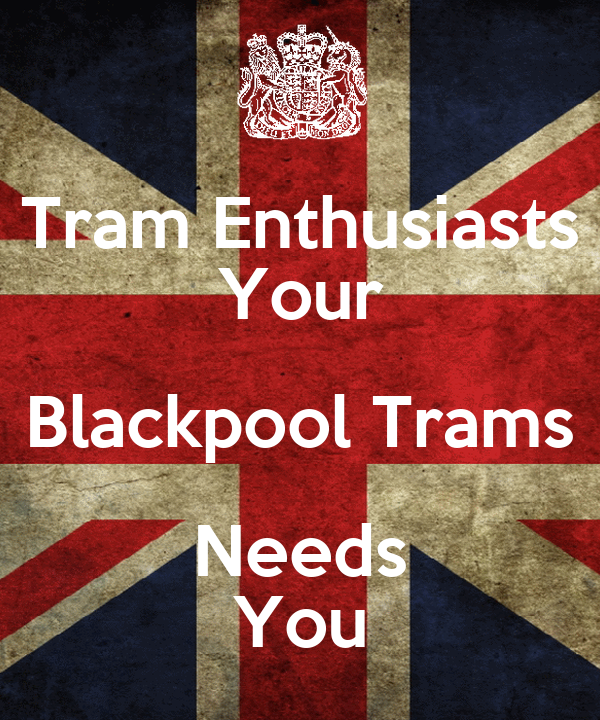 Tram Enthusiasts Your Blackpool Trams Needs You