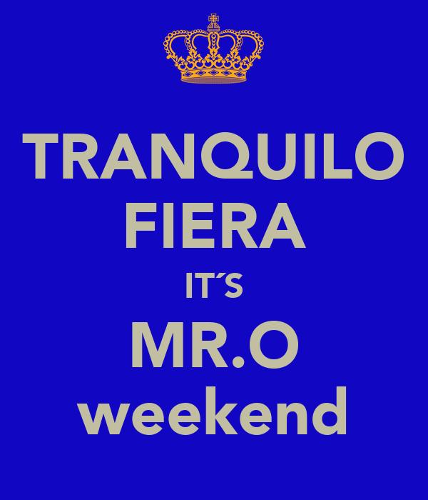 TRANQUILO FIERA IT´S MR.O weekend