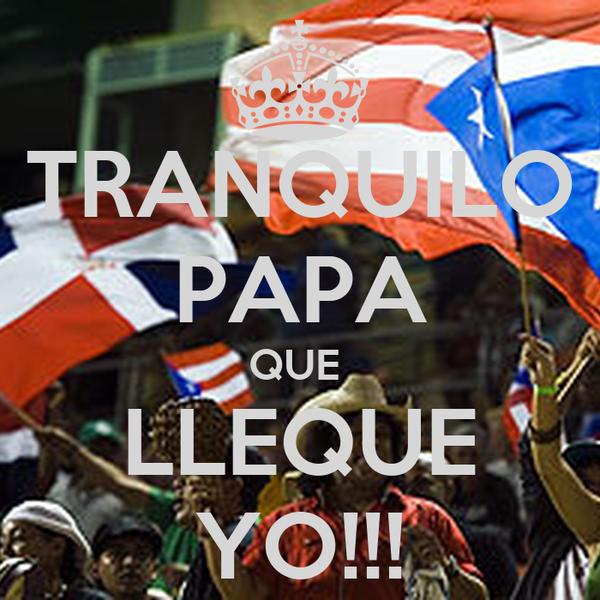 TRANQUILO PAPA QUE  LLEQUE YO!!!
