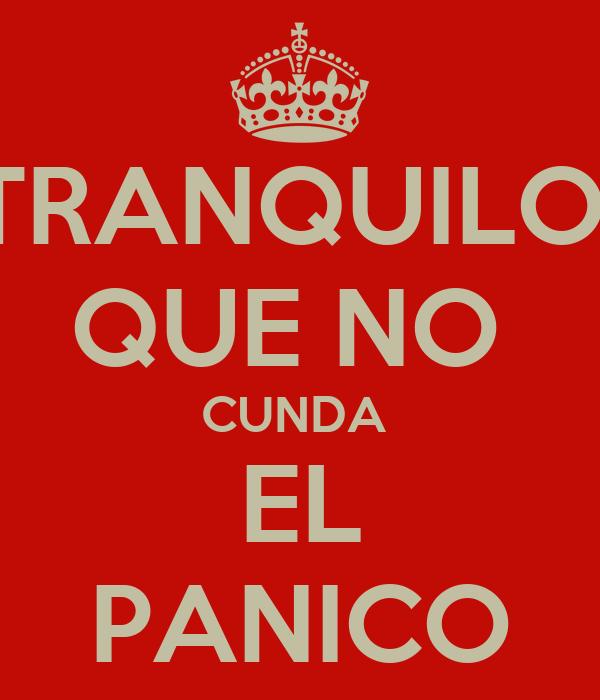 TRANQUILO  QUE NO  CUNDA   EL  PANICO