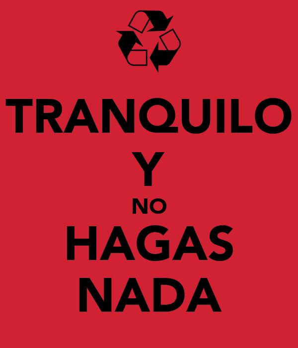 TRANQUILO Y NO HAGAS NADA