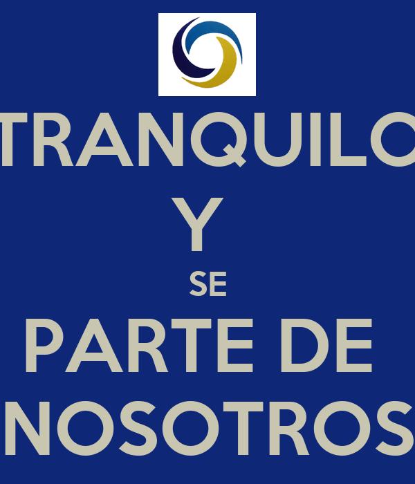 TRANQUILO Y  SE PARTE DE  NOSOTROS