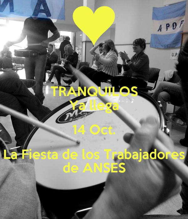 TRANQUILOS Ya llega 14 Oct. La Fiesta de los Trabajadores de ANSES