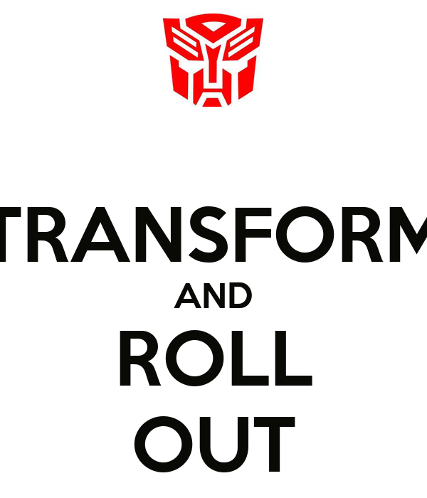 TRANSFORM AND ROLL OUT